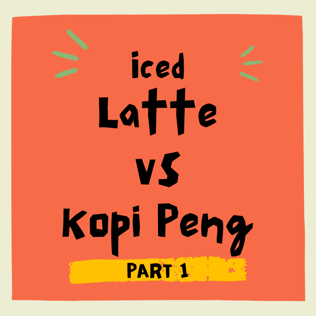 Iced Latte vs Kopi Peng
